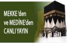Mekke ve Medine den Canlı Yayın
